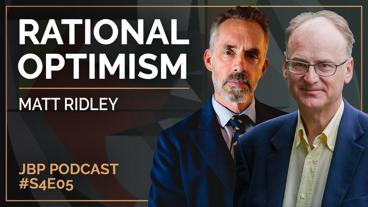 rational-optimism-matt-ridley-jordan-b-peterson-podcast-s4-e5